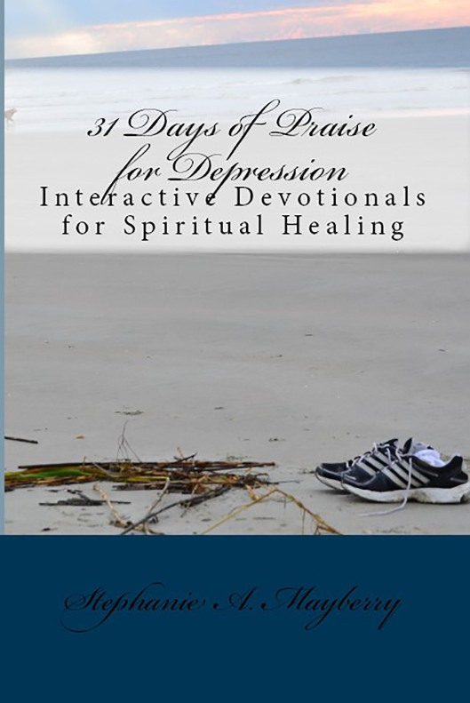 31 Days of Praise for Depression Interactive Devotionals for Spiritual Healing